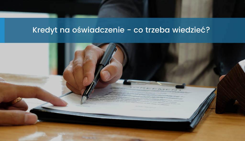Kredyt na oświadczenie co warto wiedzieć
