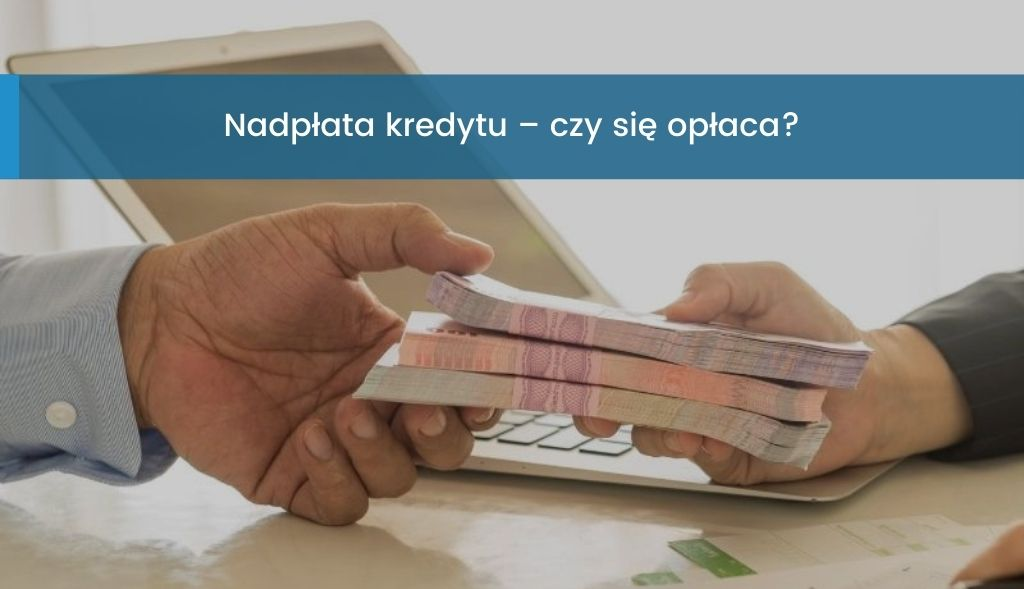 Nadpłata kredytu, czy się opłaca?